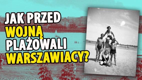 Jak przed wojną plażowali warszawiacy?
